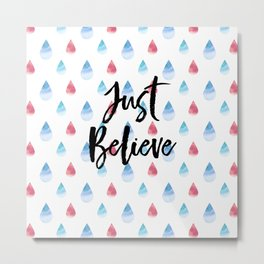 Just Believe Metal Print