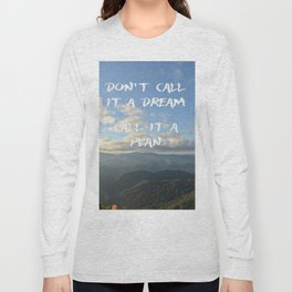 Don't call it a dream, call it a plan. Long Sleeve T-shirt