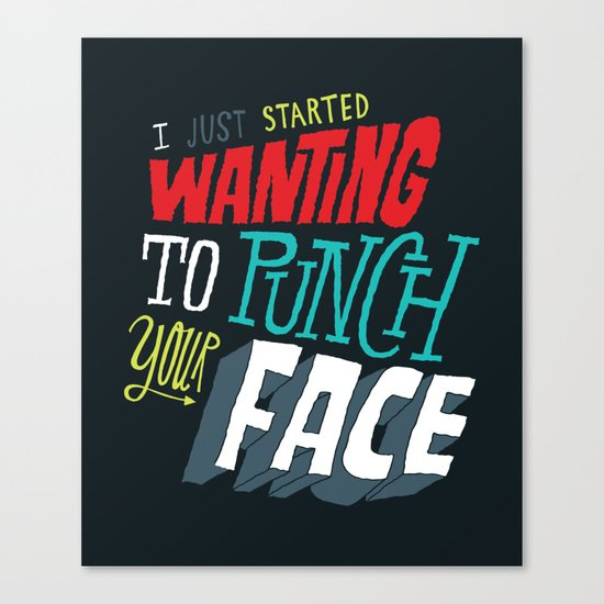 I Just Started Wanting To Punch Your Face Canvas Print