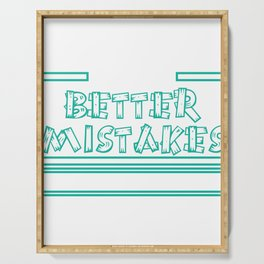 That's for sure! I will make better mistakes tomorrow! Let's Make Better Mistakes Tomorrow T-shirt Serving Tray