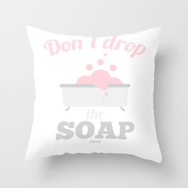 Don't Drop The Soap Throw Pillow