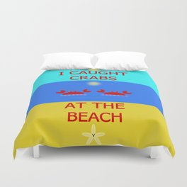 I Caught Crabs At The Beach Duvet Cover