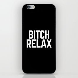 Bitch Relax Funny Quote iPhone Skin