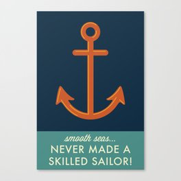 Smooth Seas Never Made A Skilled Sailor Canvas Print