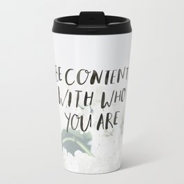 BE CONTENT WITH WHO YOU ARE Travel Mug