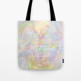 Be a Goddess Yourself Tote Bag