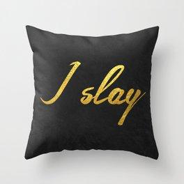 I slay ( gold typography) Throw Pillow
