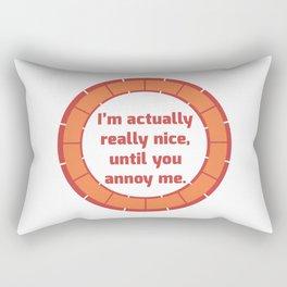 Nice Until You Annoy Rectangular Pillow