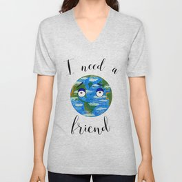 Earth Day: I Need a Friend Unisex V-Neck