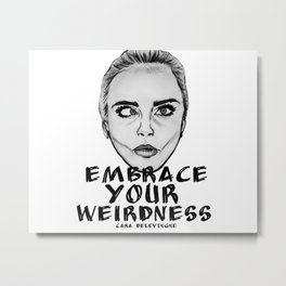 Embrace Your Weirdness Metal Print