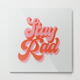 stay rad Metal Print