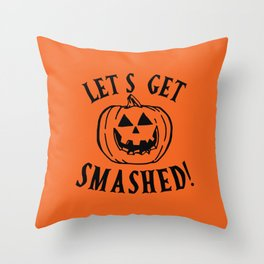 Lets Get Smashed Throw Pillow