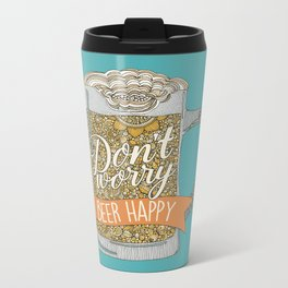Dont worry Beer Happy! Metal Travel Mug