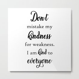 Dont Mistake My Kindness Quote Art Design Inspira Metal Print