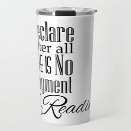 I Declare After All There Is No Enjoyment Like Reading - Jane Austen Quote from Pride and Prejudice Travel Mug