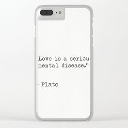 """Love is a serious mental disease."" - Plato Clear iPhone Case"