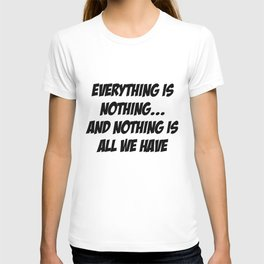 everything is nothing T-shirt