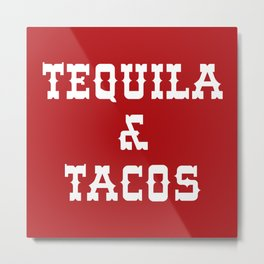 Tequila & Tacos Funny Quote Metal Print