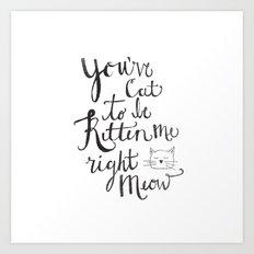 Right Meow Art Print