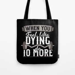 When you Feel Like Dying do 10 More Tote Bag