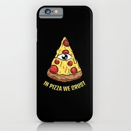 I´n ´pizza ´we ´crust iPhone Case