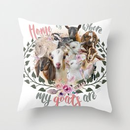 Home is Where My Goats Are Throw Pillow