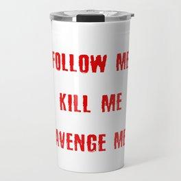 Follow Me Kill Me Avenge Me Travel Mug