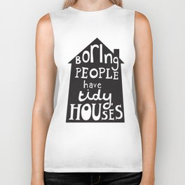 Boring People Have Tidy Houses Biker Tank