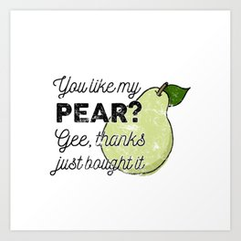 You Like my Pear? Art Print