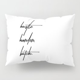 Hustle Harder Bitch Pillow Sham
