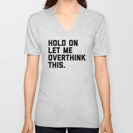 Hold On, Overthink This (White) Funny Quote Unisex V-Neck