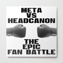 Meta vs Headcanon Metal Print