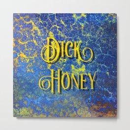 Nasty Girls: Dick Honey Metal Print