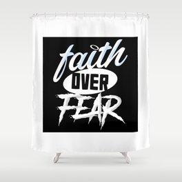 Faith over Fear Shower Curtain