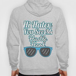 Haters Gonna Hate Tshirt Design Hi haters you see me Hoody