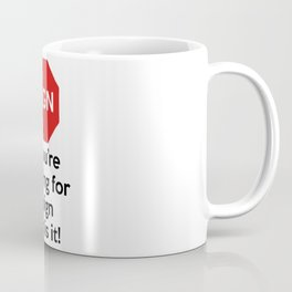 If you're looking for a sign this is it! Funny Quote Coffee Mug