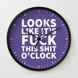 Looks Like It's Fuck This Shit O'Clock (Ultra Violet) Wall Clock