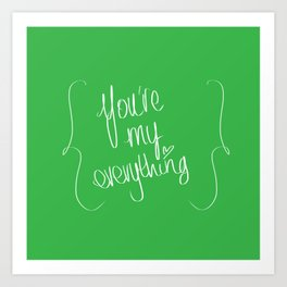 You're my everything. Art Print