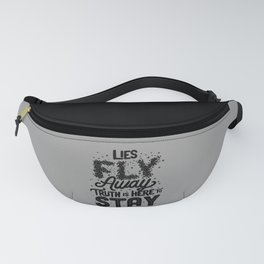 Lies Fly Away Truth is Here to Stay Fanny Pack