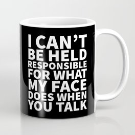 I Can't Be Held Responsible For What My Face Does When You Talk (Black & White) Coffee Mug