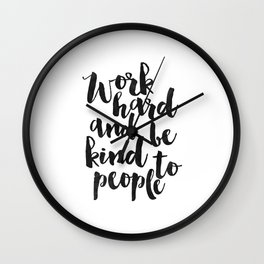 work hard and be kind to people, motivational poster,office sign,office decor,home office desk,quote Wall Clock