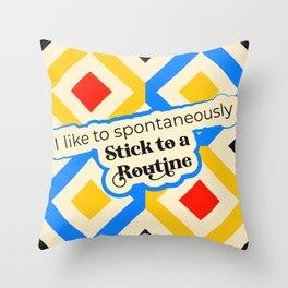 I like to spontaneously stick to a routine Throw Pillow