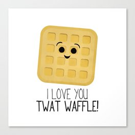 I Love You Twat Waffle Canvas Print