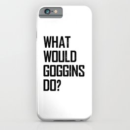 WHAT WOULD GOGGINS DO? iPhone Case