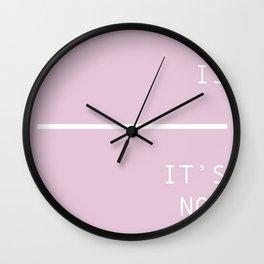 It is what it is, it's not what it's not Wall Clock