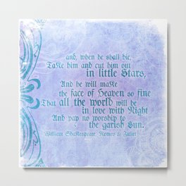 """' Take him and cut him out in little Stars"""" Romeo & Juliet - Shakespeare Love Quotes Metal Print"""