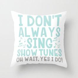 Sing show tunes Throw Pillow