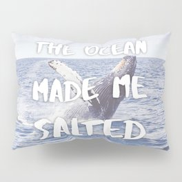 The Ocean Made Me Salted Pillow Sham