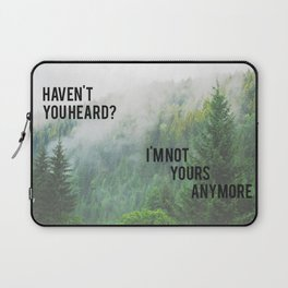 Haven't You Heard? I'm Not Yours Anymore Laptop Sleeve