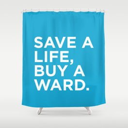 Save a life, buy a ward.  Shower Curtain